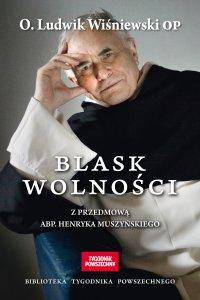 Blask wolności - Ojciec Ludwik Wiśniewski OP
