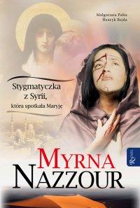 Myrna Nazzour. Stygmatyczka z Syrii, która spotkała Maryję - Małgorzata Pabis