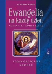 Ewangelia na każdy dzień. Czytania i komentarze - ewangeliczne krople - Edward Staniek