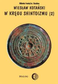 W kręgu shintoizmu. Tom 2 Doktryna, kult, organizacja - Wiesław Kotański