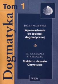 Dogmatyka. Tom 1 - Józef Majewski