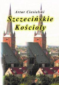 Szczecińskie kościoły - Artur Ciesielski