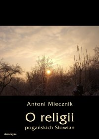 O religii pogańskich Słowian - Antoni Miecznik