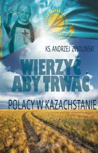 Wierzyć aby trwać. Polacy w Kazachstanie - Ks. Andrzej Zwoliński