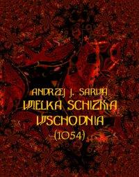 Wielka Schizma Wschodnia (1054) - Andrzej Sarwa