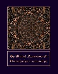 Chrystianizm i materializm - Michał Nowodworski