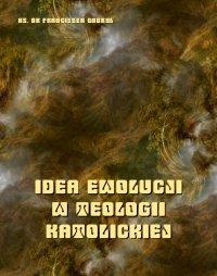 Idea ewolucji w teologii katolickiej - Franciszek Gabryl
