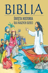 Biblia. Święta historia dla naszych dzieci - Opracowanie zbiorowe