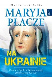 Maryja płacze na Ukrainie - Małgorzata Pabis