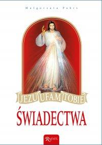 Jezu, ufam Tobie! Świadectwa - Małgorzata Pabis