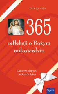 365 refleksji o Bożym miłosierdziu. Z Bożym słowem na każdy dzień - Jadwiga Zięba