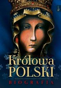 Królowa Polski. Biografia - Henryk Bejda