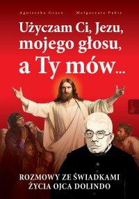 Użyczam Ci, Jezu, mojego głosu, a Ty mów... Rozmowy ze świadkami życia ojca Dolindo - Małgorzata Pabis