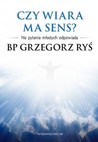 Czy wiara ma sens? - Grzegorz Ryś