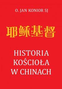 Historia Kościoła w Chinach - Jan Konior SJ