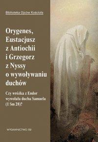 Orygenes, Eustacjusz z Antiochii i Grzegorz z Nyssy o wywoływaniu duchów - Leon Nieścior OMI
