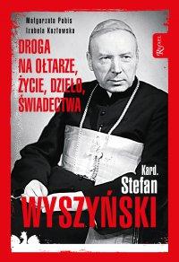 Kard. Stefan Wyszyński. Droga na ołtarze, życie, dzieło, świadectwa - Małgorzata Pabis