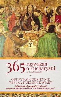 365 rozważań o Eucharystii. Odkrywaj wielką tajemnicę wiary - Leszek Smoliński