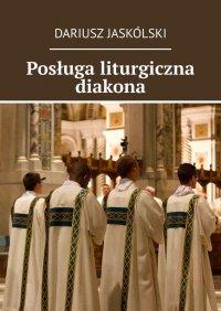 Posługa liturgiczna diakona - Dariusz Jaskólski