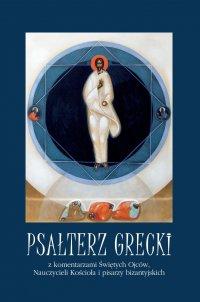 Psałterz grecki. Psałterz Proroka i Króla Dawida - Opracowanie zbiorowe