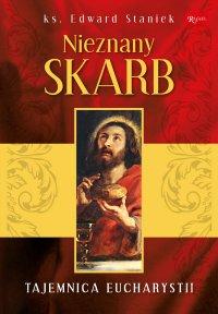 Nieznany Skarb. Tajemnica Eucharystii - Edward Staniek