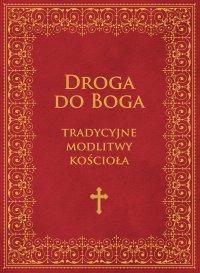 Droga do Boga. Tradycyjne modlitwy kościoła - Brak Autora