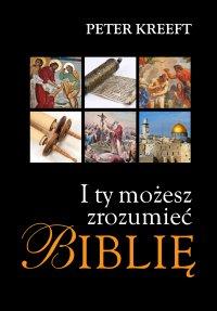 I Ty możesz zrozumieć Biblię - Peter Kreeft