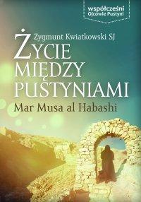 Życie między Pustyniami. Klasztor Mar Musa Al Habashi - Zygmunt Kwiatkowski