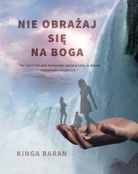 Nie obrażaj się na Boga - Kinga Baran
