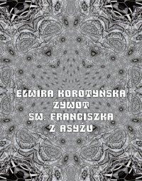 Żywot św. Franciszka z Asyżu - Elwira Karataj-Korotyńska