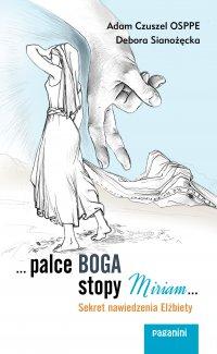...palce Boga, stopy Miriam... Sekret nawiedzenia Elżbiety - Debora Sianożęcka, Debora Sianożęcka