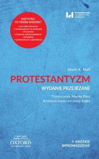 Protestantyzm. Wydanie przejrzane. Krótkie Wprowadzenie 2 - Mark A. Noll, Maciej Potz