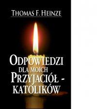 Odpowiedzi dla moich przyjaciół-katolików - Thomas F. Heinze