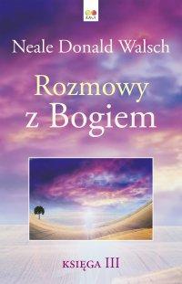 Rozmowy z Bogiem. Księga 3 - Neale Donald Walsch