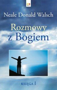 Rozmowy z Bogiem. Księga 1 - Neale Donald Walsch