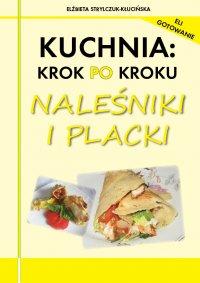 Kuchnia: krok po kroku - Naleśniki i placki - Elżbieta Strylczuk - Kłucińska