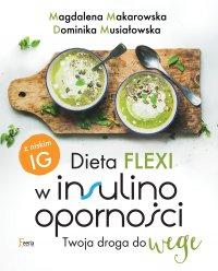 Dieta flexi w insulinooporności. Twoja droga do wege - Magdalena Makarowska