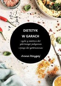 Dietetyk w garach, czyli z miłości do zdrowego jedzenia i pasji do gotowania - Anna Mazgaj