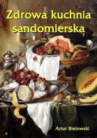 Zdrowa kuchnia sandomierska - Artur Bielowski