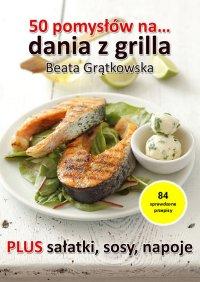 50 pomysłów na dania z grilla - Beata Grątkowska