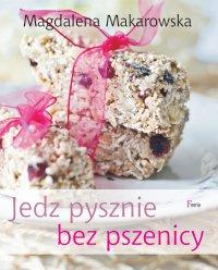 Jedz pysznie bez pszenicy - Magdalena Makarowska
