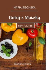 Gotuj zMaszką - Maria Siecińska