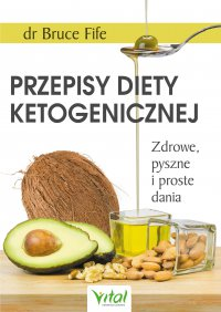 Przepisy diety ketogenicznej. Zdrowe, pyszne i proste dania - Bruce Fife