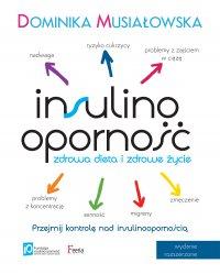 Insulinooporność. Zdrowa dieta i zdrowe życie. Wydanie II rozszerzone - Dominika Musiałowska