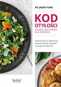 Kod otyłości – książka kucharska dla zdrowia. Przepisy kulinarne, dzięki którym pokonasz cukrzycę, schudniesz i poprawisz samopoczucie - Jason Fung