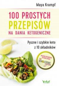 100 prostych przepisów na dania ketogeniczne. Pyszne i szybkie keto z 10 składników - Maya Krampf