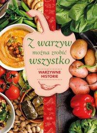 Z warzyw można zrobić wszystko. Warzywne historie - Karolina Hyży