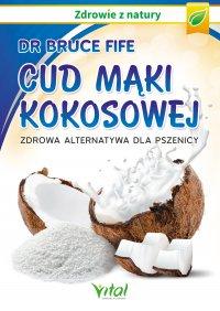 Cud mąki kokosowej. Zdrowa alternatywa dla pszenicy - Bruce Fife