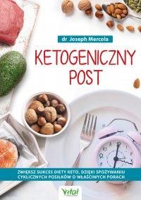 Ketogeniczny post. Zwiększ sukces diety keto, dzięki spożywaniu cyklicznych posiłków o właściwych porach - Joseph Mercola