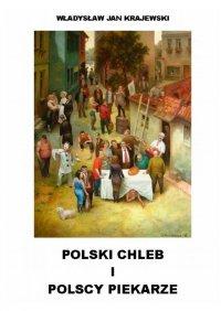 Polski chleb ipolscy piekarze - Władysław Krajewski